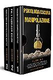 Psicologia Oscura e Manipolazione: 3 Libri in 1: La Guida Completa per Comprendere la Psicologia Oscura, i Segreti della PNL, la Manipolazione Mentale e il Narcisismo