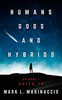 HUMANS, GODS, AND HYBRIDS: Child 19: A First Contact, Sci-Fi Thriller by [Mark Marinaccio]