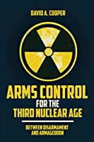 Arms Control for the Third Nuclear Age: Between Disarmament and Armageddon