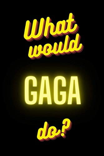 What Would Gaga Do?: Lady Gaga Unofficial Notebook Journal Diary Christmas Gag Gift for Fans Kids Boys Men Girls Women