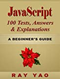 JavaScript 100 Tests, Answers & Explanations, A Beginner's Guide (English Edition)