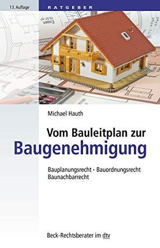 Vom Bauleitplan zur Baugenehmigung: Bauplanungsrecht • Bauordnungsrecht • Baunachbarrecht (Beck-Rechtsberater im dtv)