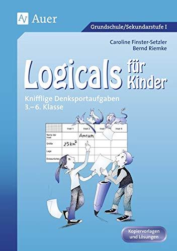 Logicals für Kinder: Knifflige Denksportaufgaben (3. bis 6. Klasse): Knifflige Denksportaufgaben 3. - 6. Klasse