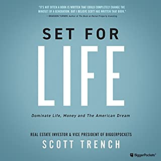 Set for Life     Dominate Life, Money, and the American Dream              By:                                                                                                                                 Scott Trench                               Narrated by:                                                                                                                                 Scott Trench                      Length: 8 hrs and 24 mins     2,641 ratings     Overall 4.7