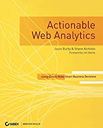 Actionable Web Analytics: Using Data to Make Smart Business Decisions