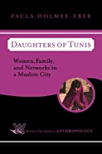 Daughters of Tunis: Women, Family, and Networks in a Muslim City (Case Studies in Anthropology)