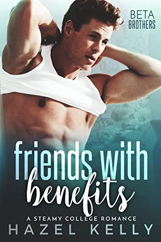 Friends with Benefits: A Steamy College Romance (Beta Brothers Book 2)