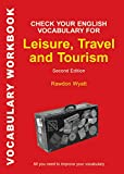 Check Your English Vocabulary for Leisure, Travel and Tourism: All You Need to Improve Your Vocabulary (Vocabulary Workbook)