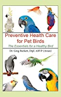 Preventative Health Care for Pet Birds: The Essentials for a Healthy Bird