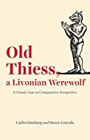 Old Thiess, a Livonian Werewolf: A Classic Case in Comparative Perspective