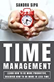 Time Management: Learn How To Be More Productive , Discover How To Do More In Less Time (English Edition)