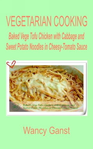 Vegetarian Cooking: Baked Vege Tofu Chicken with Cabbage and Sweet Potato Noodles in Cheesy-Tomato Sauce (Vegetarian Cooking - Vege Poultry Book 43) (English Edition)