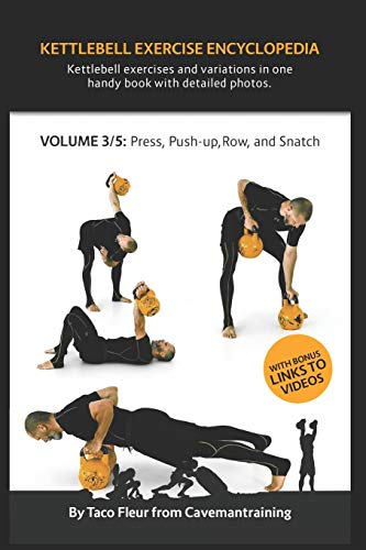 Kettlebell Exercise Encyclopedia VOL. 3: Kettlebell press, push-up, row, and snatch exercise variations