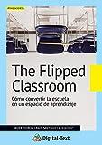 The flipped classroom: Cómo convertir la escuela en un espacio de aprendizaje (Innovación...