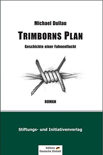 TRIMBORNS PLAN: Geschichte einer Fahnenflucht