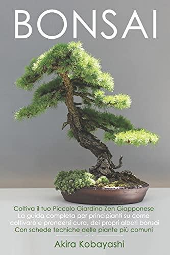 BONSAI - Coltiva il tuo Piccolo Giardino Zen...
