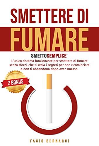 SMETTERE DI FUMARE: SMETTO SEMPLICE - L'unico sistema funzionante per smettere di fumare senza sforzi, che ti svela i segreti per non ricominciare e non ... dopo aver smesso. (2 BONUS Vol. 1)