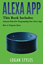 Alexa App: 2 Manuscripts-Amazon Echo Dot: Programming Your Alexa App and How to Program Alexa