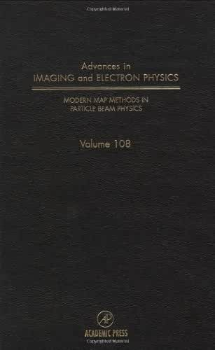 Advances in Imaging and Electron Physics: Modern Map Methods in Particle Beam Physics