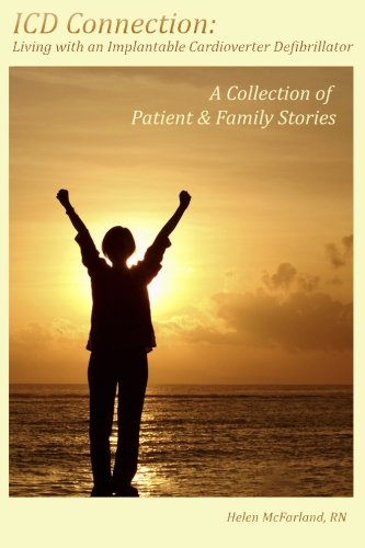 ICD Connection: Living with an Implantable Cardioverter Defibrillator: A Collection of Patient & Family Stories