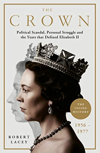 The Crown: The Official History Behind the Hit NETFLIX Series: Political Scandal, Personal Struggle and the Years that Defined Elizabeth II, 1956-1977 (English Edition)