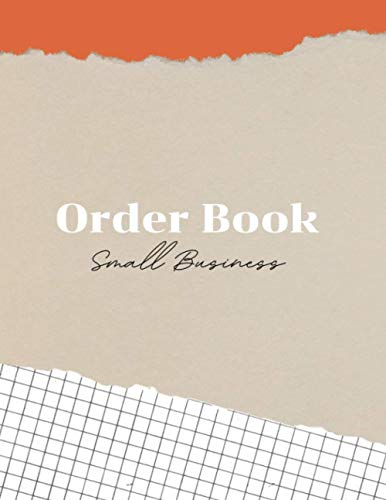Order Book Small Business: Sales Order Log, Keep Track of Your customers Orders, Purchase Order Forms, for Online Businesses and Retail Store
