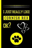 I Just Really Like Cornish Rex Ok ?: Cute Blank Lined Notebook Journal - Perfect Gift For Cornish Rex Lovers - Perfect Gift For Birthday & Chrismas & Thanksgiving '6x9' inch - 120 Pages -