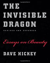 The Invisible Dragon: Essays on Beauty, Revised and Expanded by Dave Hickey (2009-04-01)
