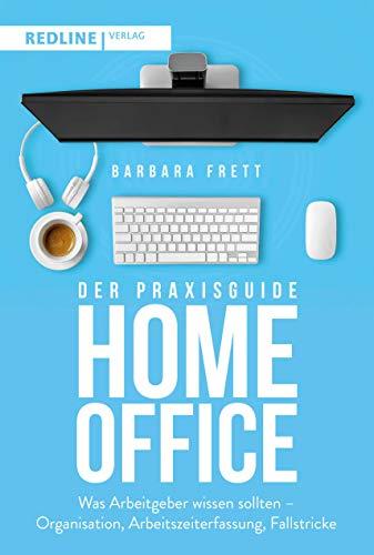 Der Praxisguide Homeoffice: Was Arbeitgeber wissen sollten – Organisation, Arbeitszeiterfassung, Fallstricke und mehr