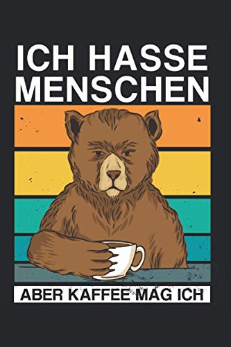 Ich hasse Menschen aber Kaffee mag ich: Notizbuch Liniert 120 Seiten. Soft Cover 6x9 Zoll, ca. DIN A5 15x22cm. Ideales Geschenk für Ironie und Sarkasmus Liebhaber.