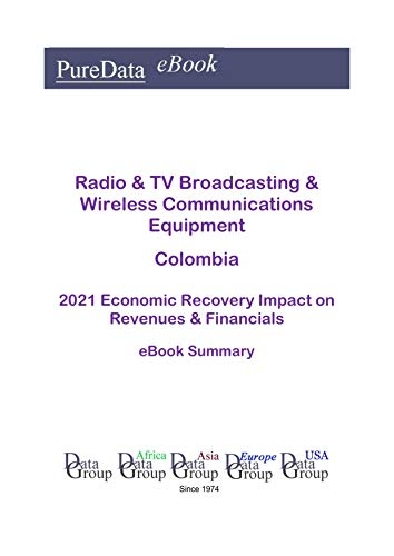 Radio & TV Broadcasting & Wireless Communications Equipment Colombia Summary: 2021 Economic Recovery Impact on Revenues & Financials (English Edition)