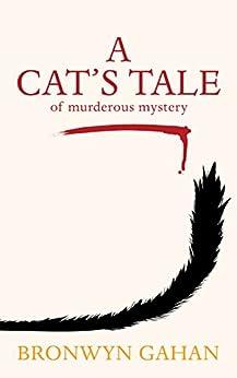 [Bronwyn Gahan]のA Cat's Tale: Of Murderous Mystery (English Edition)