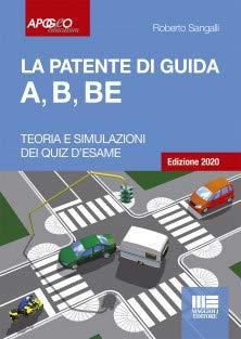 La patente di guida A, B, BE Edizione 2020. Teoria + Simulazione dei Quiz d'esame