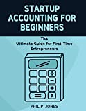 Startup Accounting for Beginners: The Ultimate Guide for First-Time Entrepreneurs