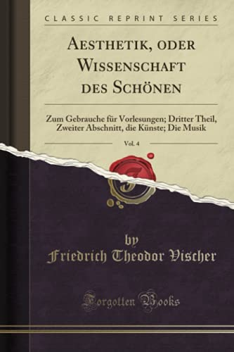 Aesthetik, oder Wissenschaft des Schönen, Vol. 4 (Classic Reprint): Zum Gebrauche für Vorlesungen; Dritter Theil, Zweiter Abschnitt, die Künste; Die Musik