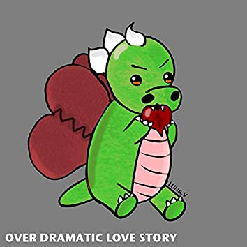 Over Dramatic Love Story