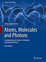 Atoms, Molecules and Photons: An Introduction to Atomic-, Molecular- and Quantum Physics (Graduate Texts in Physics)