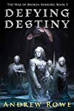 Defying Destiny (The War of Broken Mirrors Book 3)