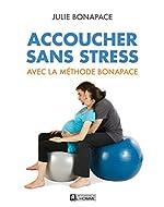 Accoucher Sans Stress Avec La Méthode Bonapace de Julie Bonapace