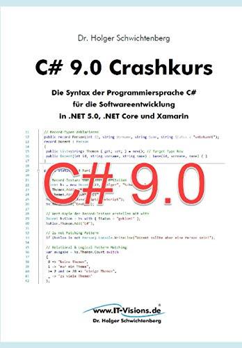 C# 9.0 Crashkurs: Die Syntax der Programmiersprache C# für die Softwareentwicklung in .NET 5.0,  .NET Core und Xamarin (C# Crashkurs)