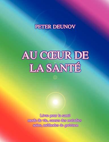 AU CŒUR DE LA SANTÉ: Santé, maladies, mode de vie, soins, prescriptions, formules, chants (BOOKS ON DEMAND)