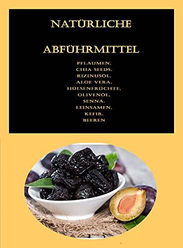 Natürliche Abführmittel: Pflaumen, Chia Seeds, Rizinusöl, Aloe Vera, Hülsenfrüchte, Olivenöl, Senna, Leinsamen, Kefir, Beeren