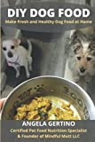 DIY Dog Food: Make Fresh and Healthy Dog Food at Home. Homemade Dog Food Recipe Guide and Cookbook. Written by Certified Pet Food Nutrition Specialist.