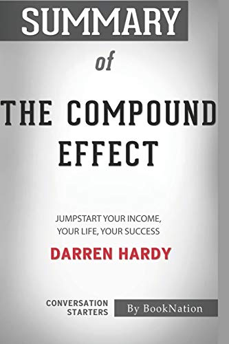 Summary of The Compound Effect: Jumpstart Your Income, Your Life, Your Success by Darren Hardy: Conversation Starters