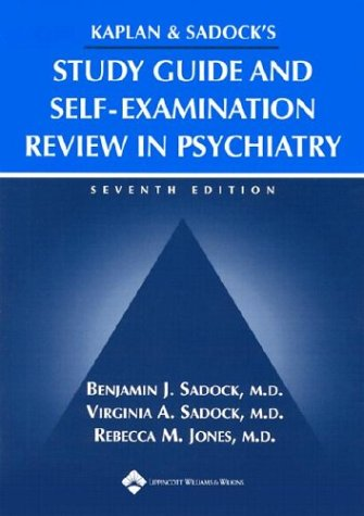 Kaplan & Sadock's Study Guide and Self-Examination Review in Psychiatry (STUDY GUIDE/SELF EXAM REV/ SYNOPSIS OF PSYCHIAT