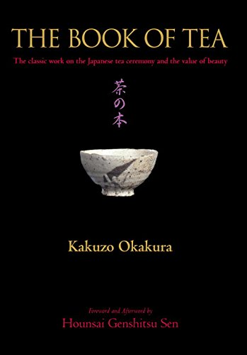 The Book of Tea: The Classic Work on the Japanese Tea Ceremony and the Value of Beauty