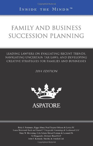 Family and Business Succession Planning, 2014 ed.: Leading Lawyers on Evaluating Recent Trends, Navi