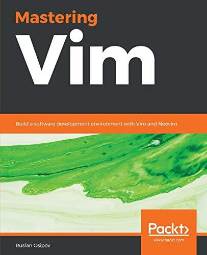 Mastering Vim: Build a software development environment with Vim and Neovim
