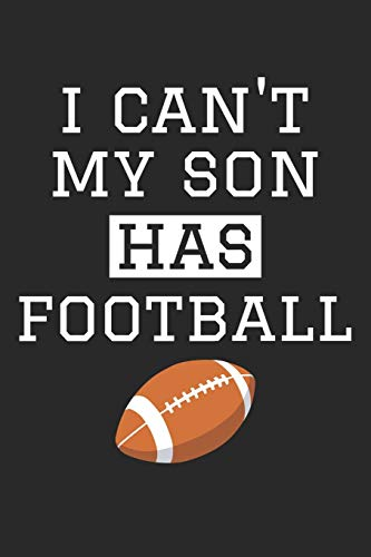 Football Notebook - I Can't My Son Has Football - Football Training Journal - Gift for Football Dad and Mom - Football Diary: Medium College-Ruled Journey Diary, 110 page, Lined, 6x9 (15.2 x 22.9 cm)