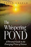 Whispering Pond: A Personal Guide to the Emerging Vision of Science